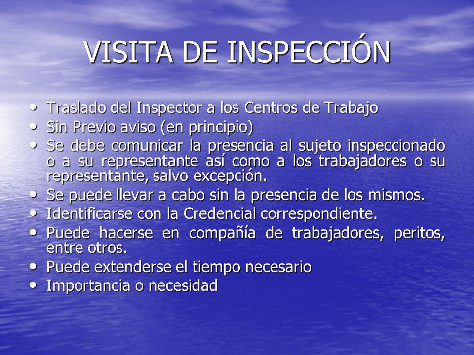 VISITA DE INSPECCIÓN Traslado del Inspector a los Centros de Trabajo Traslado del Inspector a los Centros de Trabajo Sin Previo aviso (en principio) S