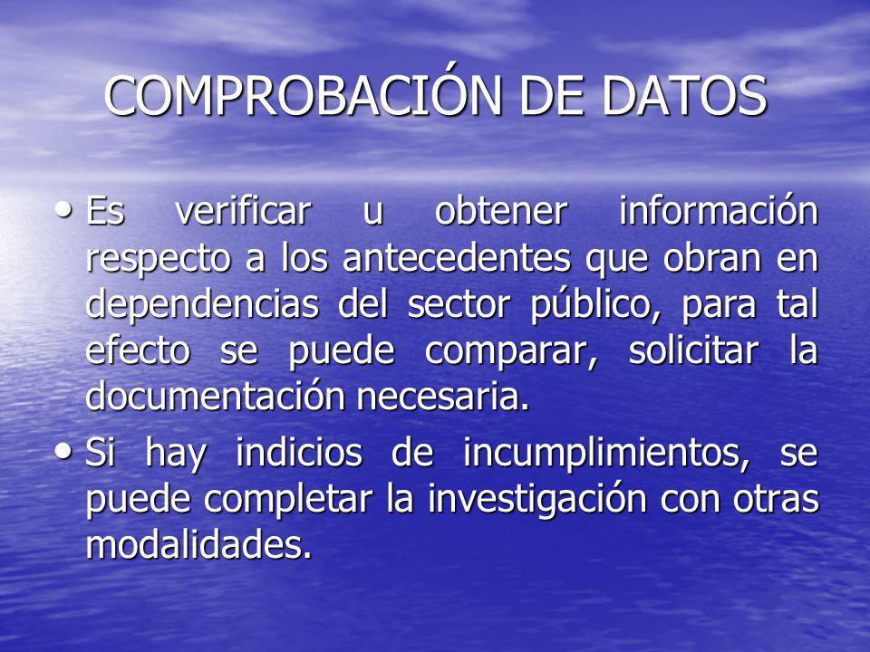 COMPROBACIÓN DE DATOS Es verificar u obtener información respecto a los antecedentes que obran en dependencias del sector público, para tal efecto se