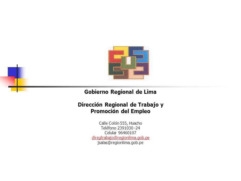 Gobierno Regional de Lima Dirección Regional de Trabajo y Promoción del Empleo Calle Colón 555, Huacho Teléfono 2391030 -24 Celular 96460107 diregtrabajo@regionlima.gob.pe jsalas@regionlima.gob.pe