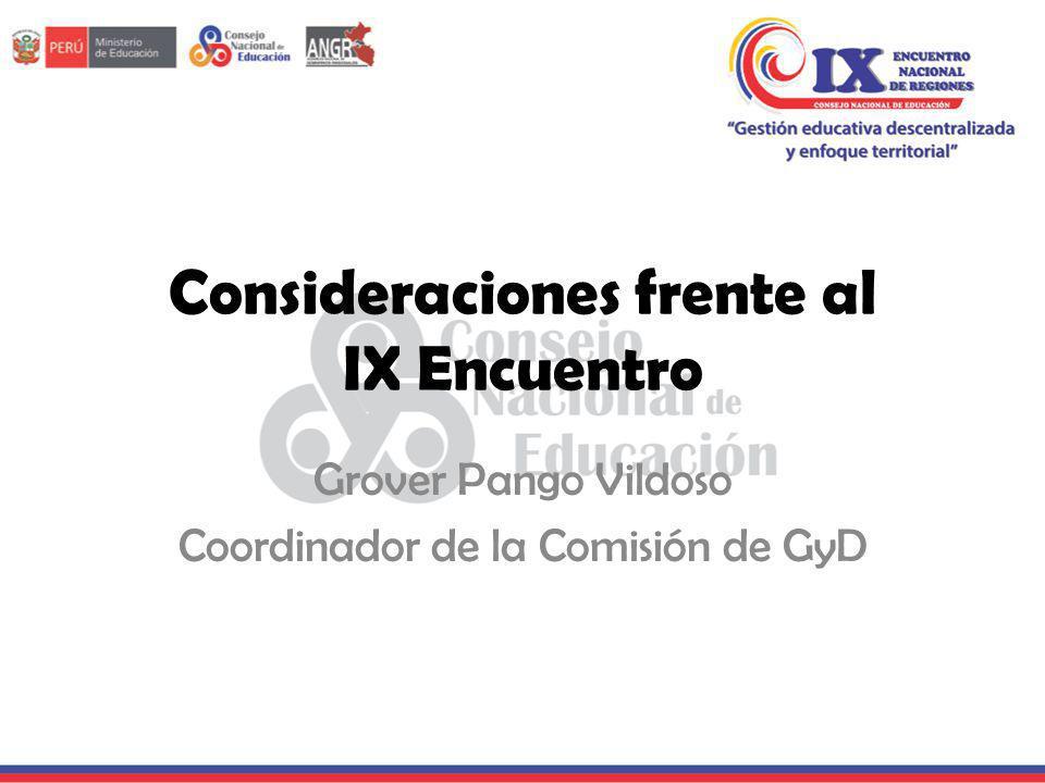 Consideraciones frente al IX Encuentro Grover Pango Vildoso Coordinador de la Comisión de GyD