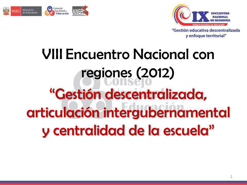 VIII Encuentro Nacional con regiones (2012) Gestión descentralizada, articulación intergubernamental y centralidad de la escuela 2