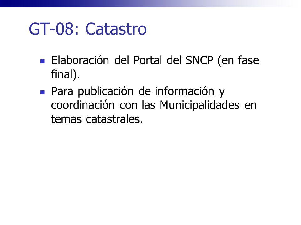 GT-08: Catastro Elaboración del Portal del SNCP (en fase final). Para publicación de información y coordinación con las Municipalidades en temas catas