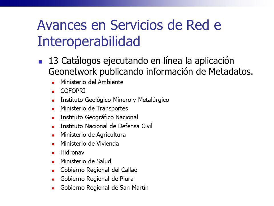Avances en Servicios de Red e Interoperabilidad 13 Catálogos ejecutando en línea la aplicación Geonetwork publicando información de Metadatos. Ministe