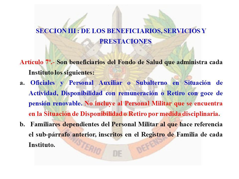 SECCION III : DE LOS BENEFICIARIOS, SERVICIOS Y PRESTACIONES Artículo 7º.- Son beneficiarios del Fondo de Salud que administra cada Instituto los sigu