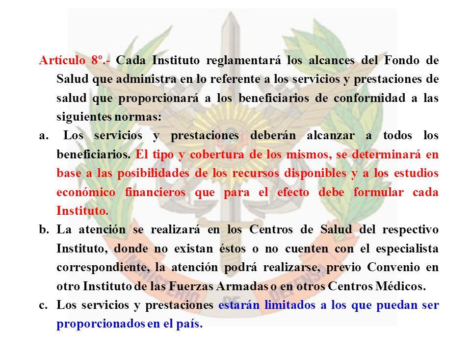 Artículo 8º.- Cada Instituto reglamentará los alcances del Fondo de Salud que administra en lo referente a los servicios y prestaciones de salud que p