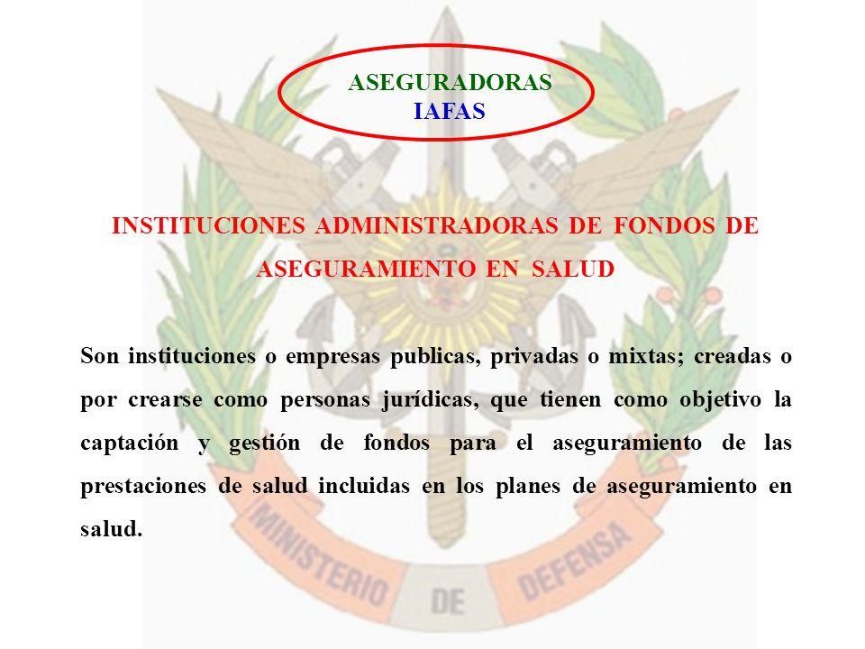 ASEGURADORAS IAFAS INSTITUCIONES ADMINISTRADORAS DE FONDOS DE ASEGURAMIENTO EN SALUD Son instituciones o empresas publicas, privadas o mixtas; creadas
