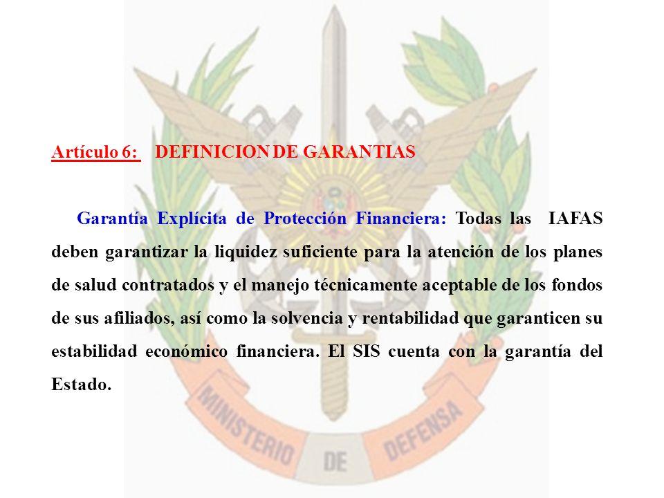 Artículo 6: DEFINICION DE GARANTIAS d) Garantía Explícita de Protección Financiera: Todas las IAFAS deben garantizar la liquidez suficiente para la at