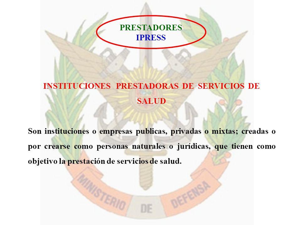 PRESTADORES IPRESS INSTITUCIONES PRESTADORAS DE SERVICIOS DE SALUD Son instituciones o empresas publicas, privadas o mixtas; creadas o por crearse com