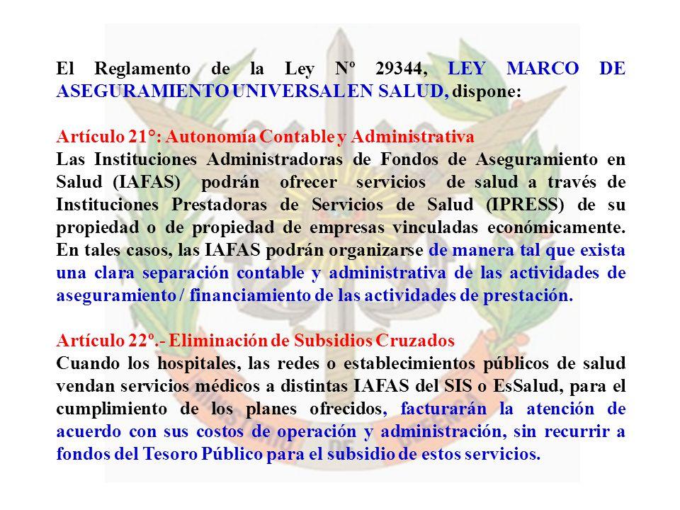 El Reglamento de la Ley Nº 29344, LEY MARCO DE ASEGURAMIENTO UNIVERSAL EN SALUD, dispone: Artículo 21°: Autonomía Contable y Administrativa Las Instit