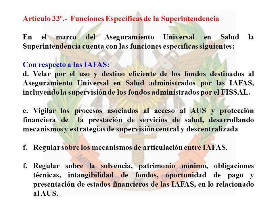 Artículo 33º.- Funciones Específicas de la Superintendencia En el marco del Aseguramiento Universal en Salud la Superintendencia cuenta con las funcio