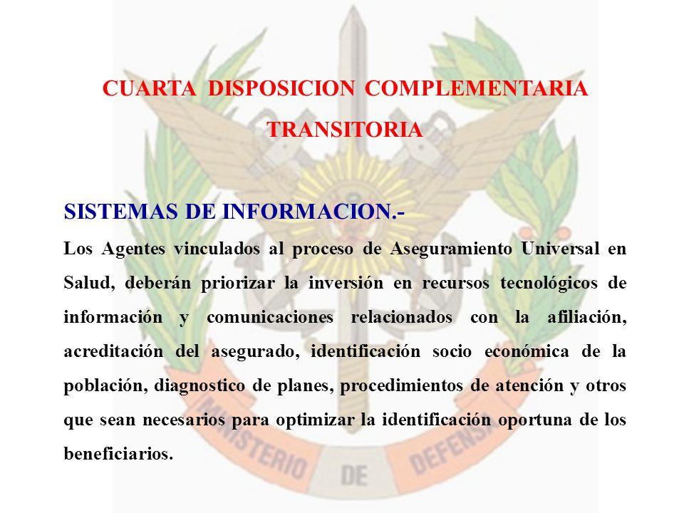 CUARTA DISPOSICION COMPLEMENTARIA TRANSITORIA SISTEMAS DE INFORMACION.- Los Agentes vinculados al proceso de Aseguramiento Universal en Salud, deberán
