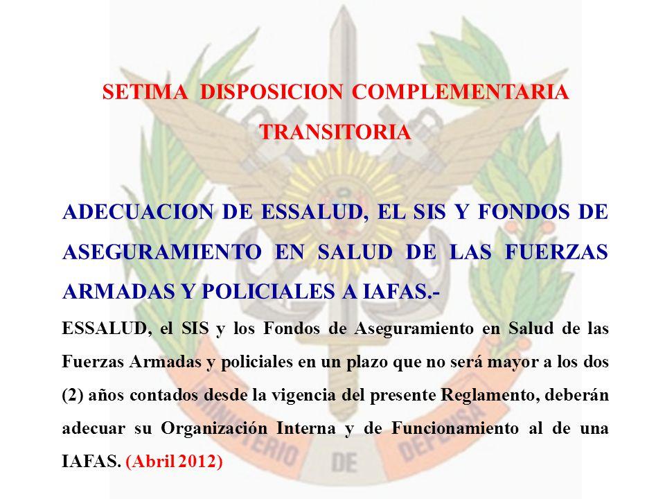 SETIMA DISPOSICION COMPLEMENTARIA TRANSITORIA ADECUACION DE ESSALUD, EL SIS Y FONDOS DE ASEGURAMIENTO EN SALUD DE LAS FUERZAS ARMADAS Y POLICIALES A I