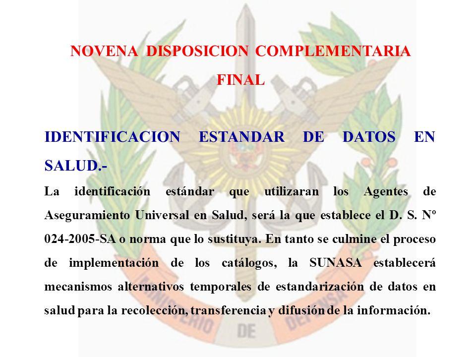 NOVENA DISPOSICION COMPLEMENTARIA FINAL IDENTIFICACION ESTANDAR DE DATOS EN SALUD.- La identificación estándar que utilizaran los Agentes de Asegurami