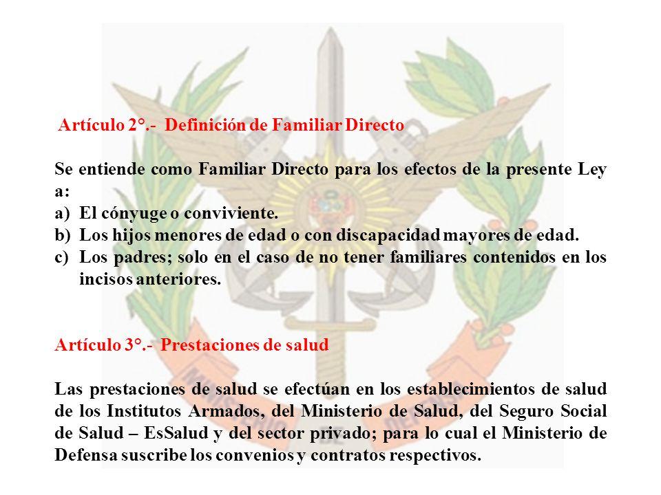 Artículo 2°.- Definición de Familiar Directo Se entiende como Familiar Directo para los efectos de la presente Ley a: a)El cónyuge o conviviente. b)Lo