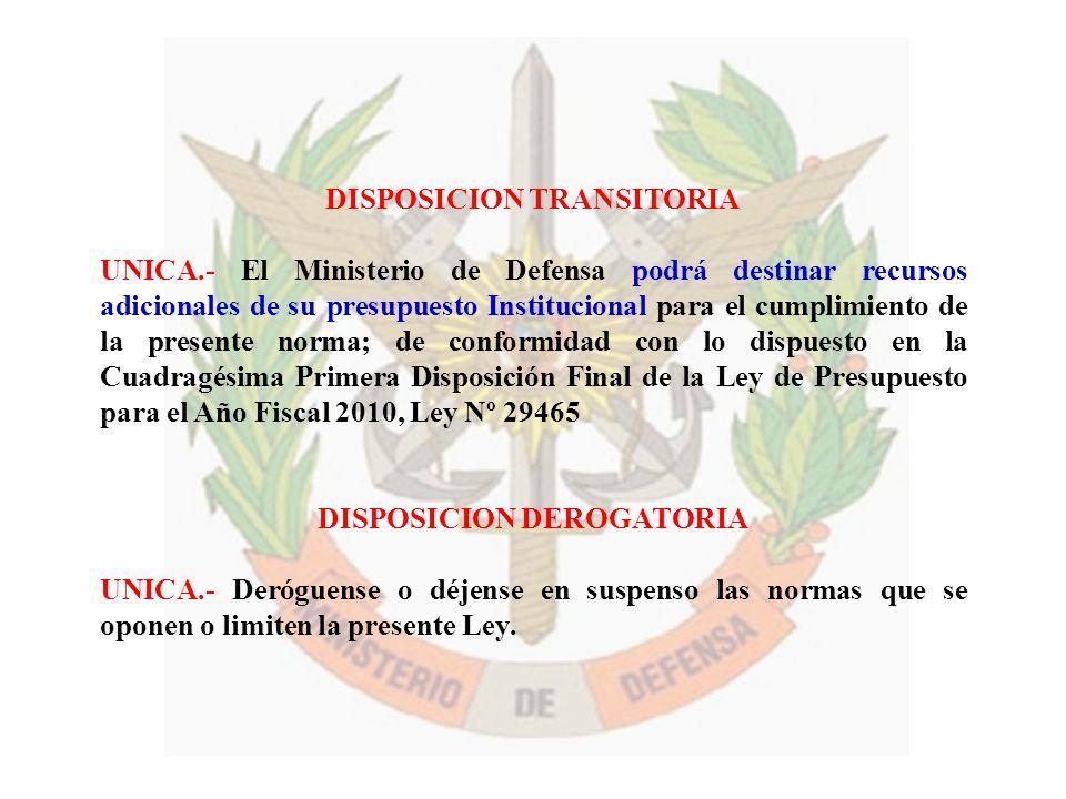 DISPOSICION TRANSITORIA UNICA.- El Ministerio de Defensa podrá destinar recursos adicionales de su presupuesto Institucional para el cumplimiento de l