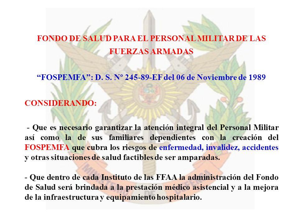 FONDO DE SALUD PARA EL PERSONAL MILITAR DE LAS FUERZAS ARMADAS FOSPEMFA: D. S. Nº 245-89-EF del 06 de Noviembre de 1989 CONSIDERANDO: - Que es necesar