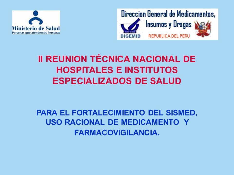 II REUNION TÉCNICA NACIONAL DE HOSPITALES E INSTITUTOS ESPECIALIZADOS DE SALUD PARA EL FORTALECIMIENTO DEL SISMED, USO RACIONAL DE MEDICAMENTO Y FARMA