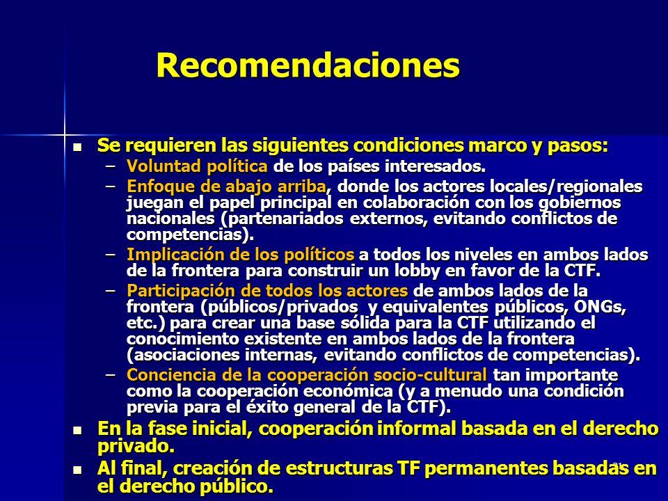 21Recomendaciones Se requieren las siguientes condiciones marco y pasos: Se requieren las siguientes condiciones marco y pasos: –Voluntad política de los países interesados.