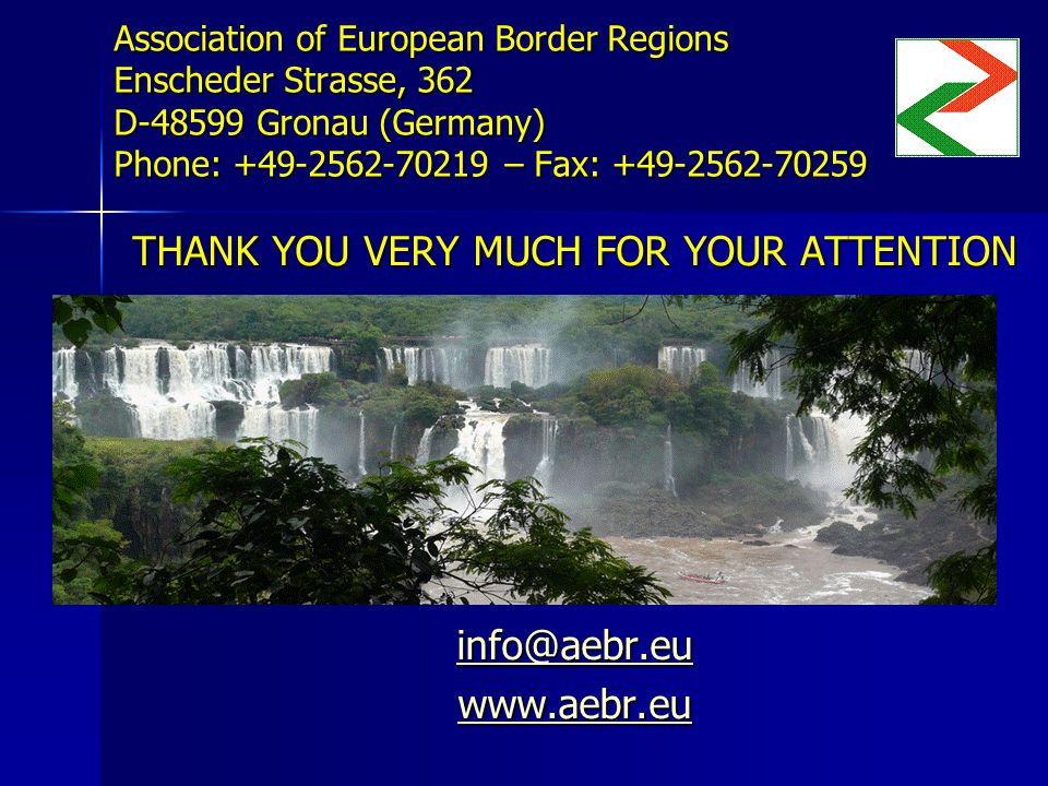 Association of European Border Regions Enscheder Strasse, 362 D-48599 Gronau (Germany) Phone: +49-2562-70219 – Fax: +49-2562-70259 THANK YOU VERY MUCH