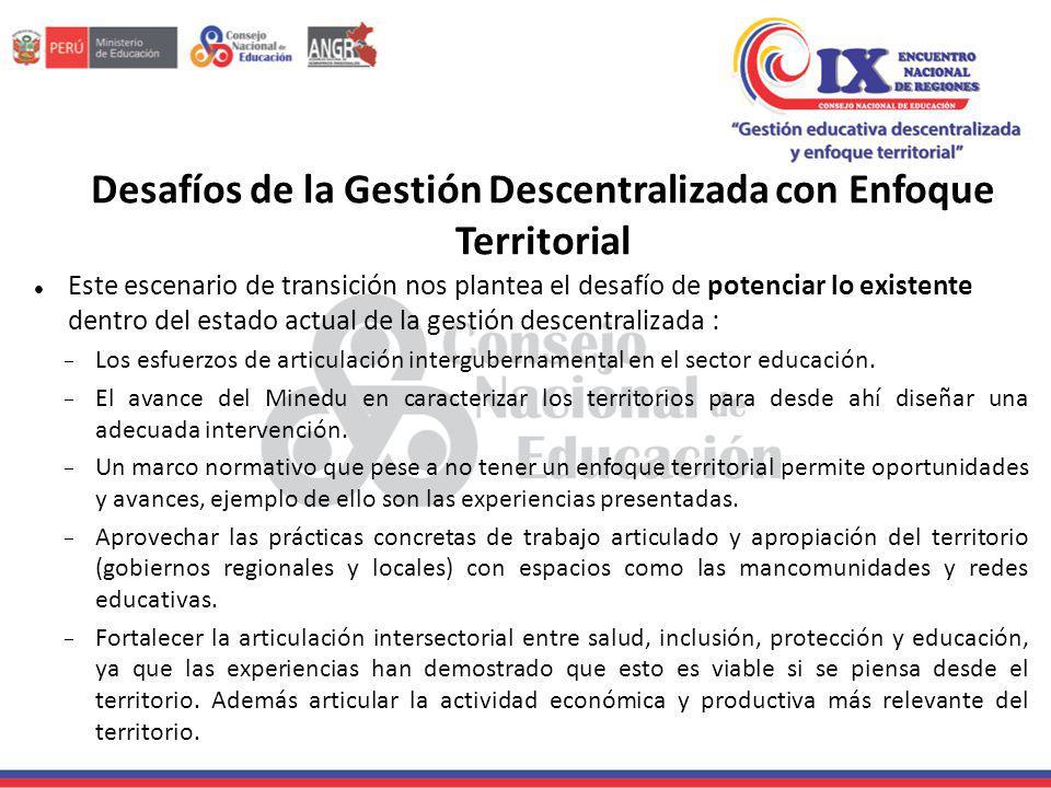 Desafíos de la Gestión Descentralizada con Enfoque Territorial Este escenario de transición nos plantea el desafío de potenciar lo existente dentro de