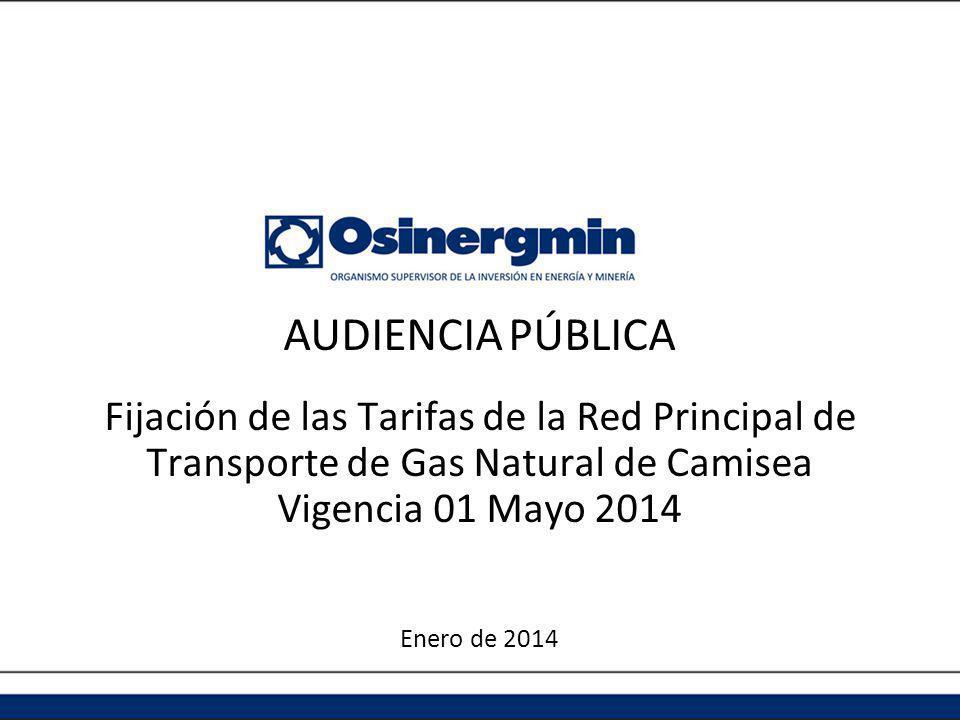 Fijación de las Tarifas de la Red Principal de Transporte de Gas Natural de Camisea Vigencia 01 Mayo 2014 Enero de 2014 AUDIENCIA PÚBLICA