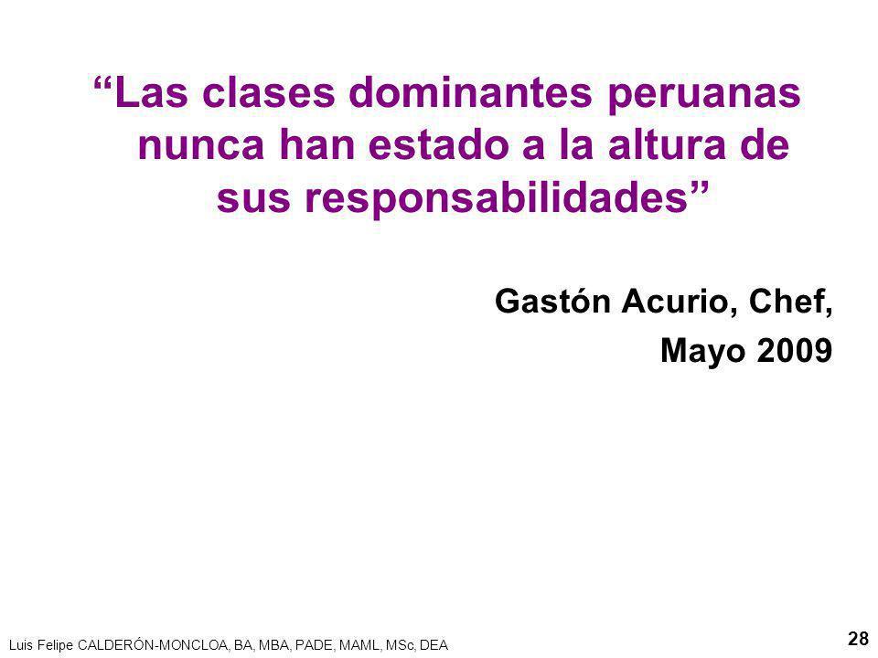 Luis Felipe CALDERÓN-MONCLOA, BA, MBA, PADE, MAML, MSc, DEA 28 Las clases dominantes peruanas nunca han estado a la altura de sus responsabilidades Ga