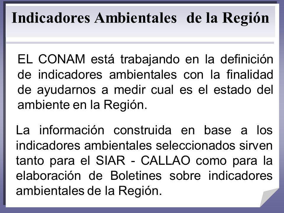 Indicadores Ambientales de la Región EL CONAM está trabajando en la definición de indicadores ambientales con la finalidad de ayudarnos a medir cual e