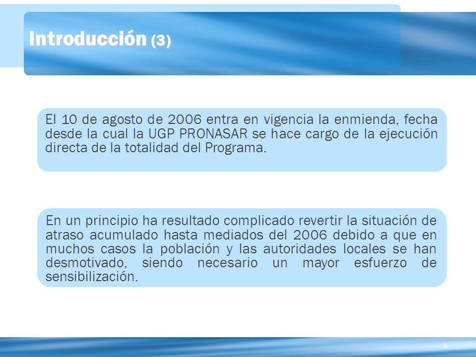 55 Introducción (3) El 10 de agosto de 2006 entra en vigencia la enmienda, fecha desde la cual la UGP PRONASAR se hace cargo de la ejecución directa de la totalidad del Programa.