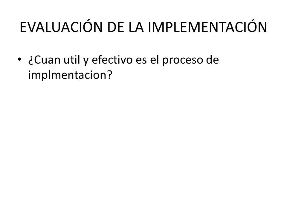 EVALUACIÓN DE LA IMPLEMENTACIÓN ¿Cuan util y efectivo es el proceso de implmentacion?