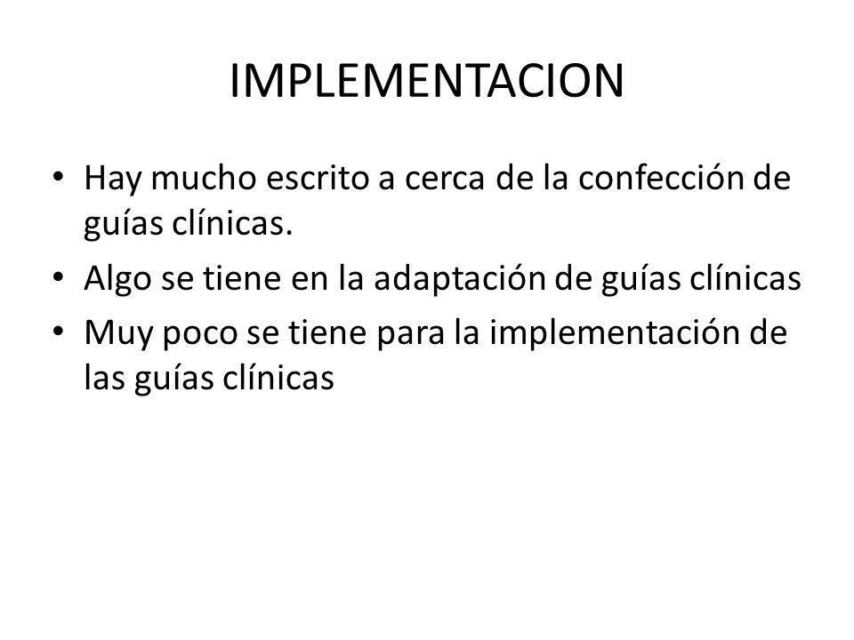 IMPLEMENTACION Hay mucho escrito a cerca de la confección de guías clínicas.
