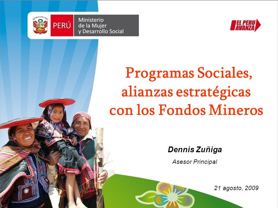Programas Sociales, alianzas estratégicas con los Fondos Mineros 21 agosto, 2009 Dennis Zuñiga Asesor Principal