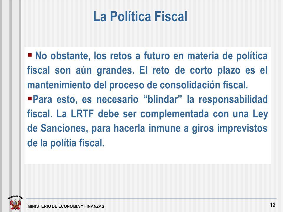 MINISTERIO DE ECONOMÍA Y FINANZAS 12 No obstante, los retos a futuro en materia de política fiscal son aún grandes.