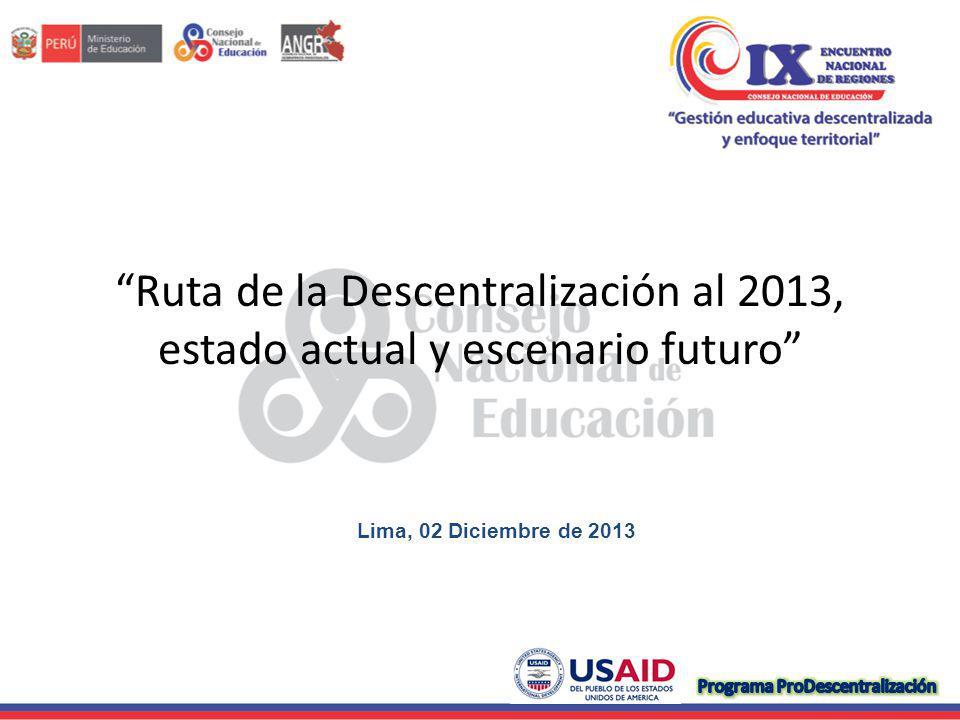 Ruta de la Descentralización al 2013, estado actual y escenario futuro Lima, 02 Diciembre de 2013