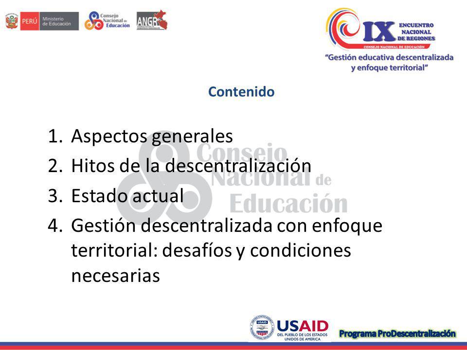 1.Aspectos generales 2.Hitos de la descentralización 3.Estado actual 4.Gestión descentralizada con enfoque territorial: desafíos y condiciones necesarias Contenido