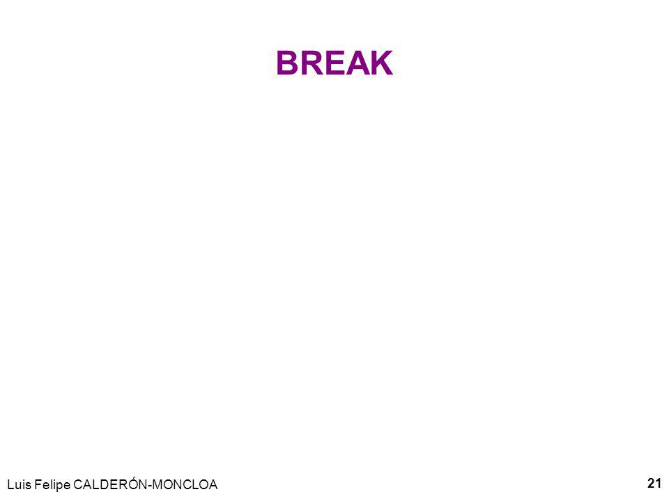 BREAK Luis Felipe CALDERÓN-MONCLOA 21