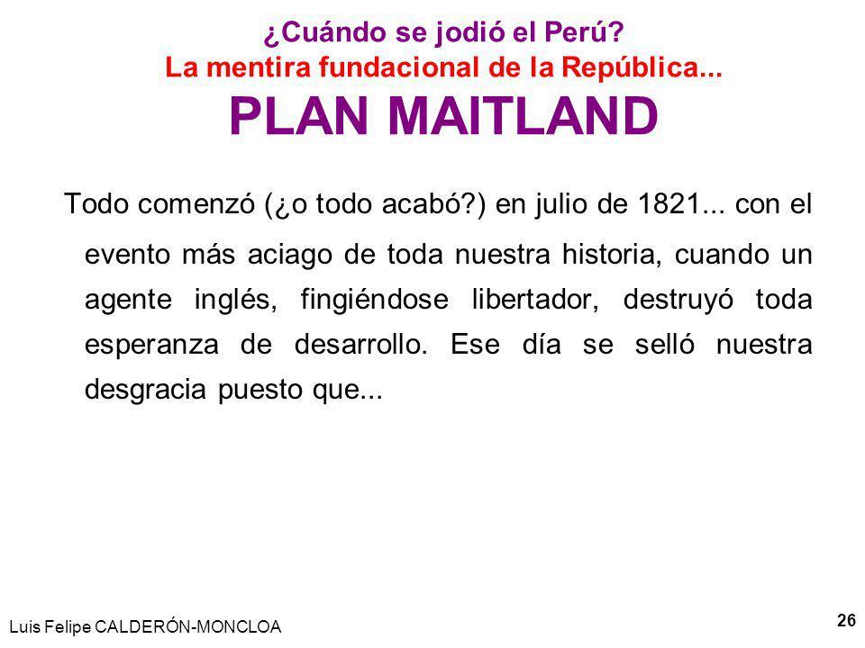 Luis Felipe CALDERÓN-MONCLOA 26 ¿Cuándo se jodió el Perú.