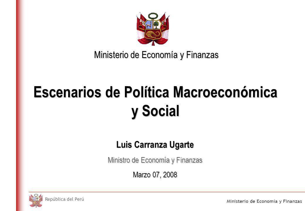 Ministerio de Economía y Finanzas República del Perú Escenarios de Política Macroeconómica y Social Luis Carranza Ugarte Ministro de Economía y Finanz