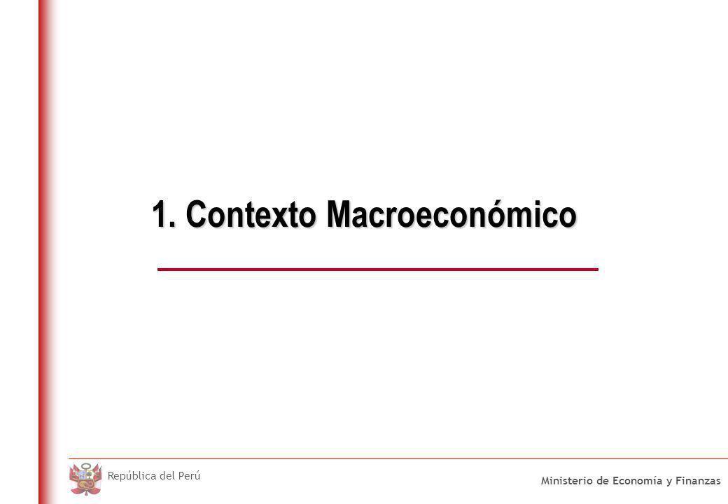 Ministerio de Economía y Finanzas República del Perú 1. Contexto Macroeconómico