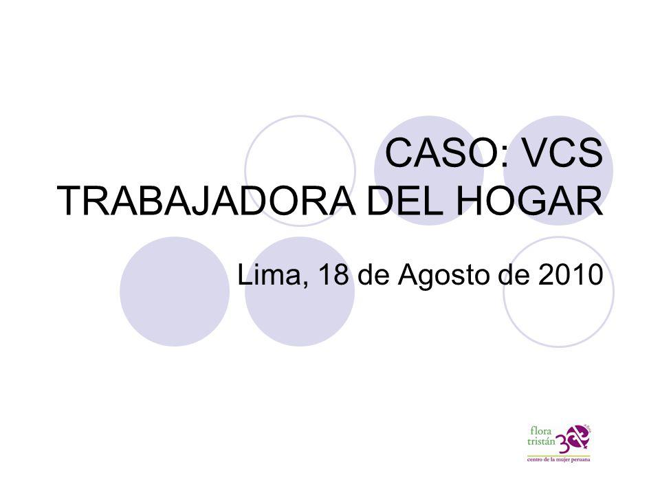 CASO: VCS TRABAJADORA DEL HOGAR Lima, 18 de Agosto de 2010
