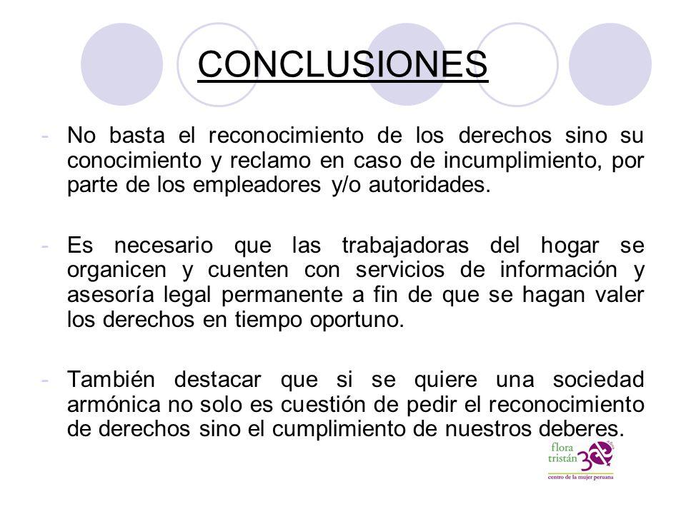 CONCLUSIONES -No basta el reconocimiento de los derechos sino su conocimiento y reclamo en caso de incumplimiento, por parte de los empleadores y/o autoridades.