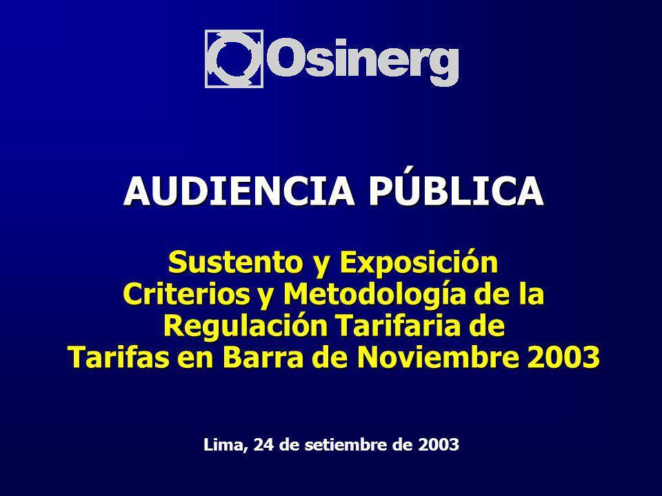 AUDIENCIA PÚBLICA Sustento y Exposición Criterios y Metodología de la Regulación Tarifaria de Tarifas en Barra de Noviembre 2003 Lima, 24 de setiembre de 2003