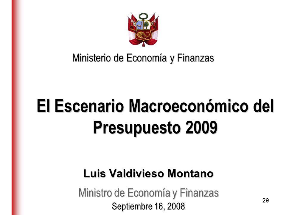 29 El Escenario Macroeconómico del Presupuesto 2009 Luis Valdivieso Montano Ministro de Economía y Finanzas Septiembre 16, 2008 Ministerio de Economía y Finanzas