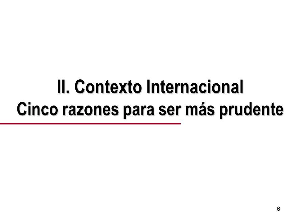 6 II. Contexto Internacional Cinco razones para ser más prudente
