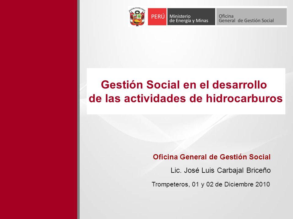 Gestión Social en el desarrollo de las actividades de hidrocarburos Trompeteros, 01 y 02 de Diciembre 2010 Oficina General de Gestión Social Lic. José