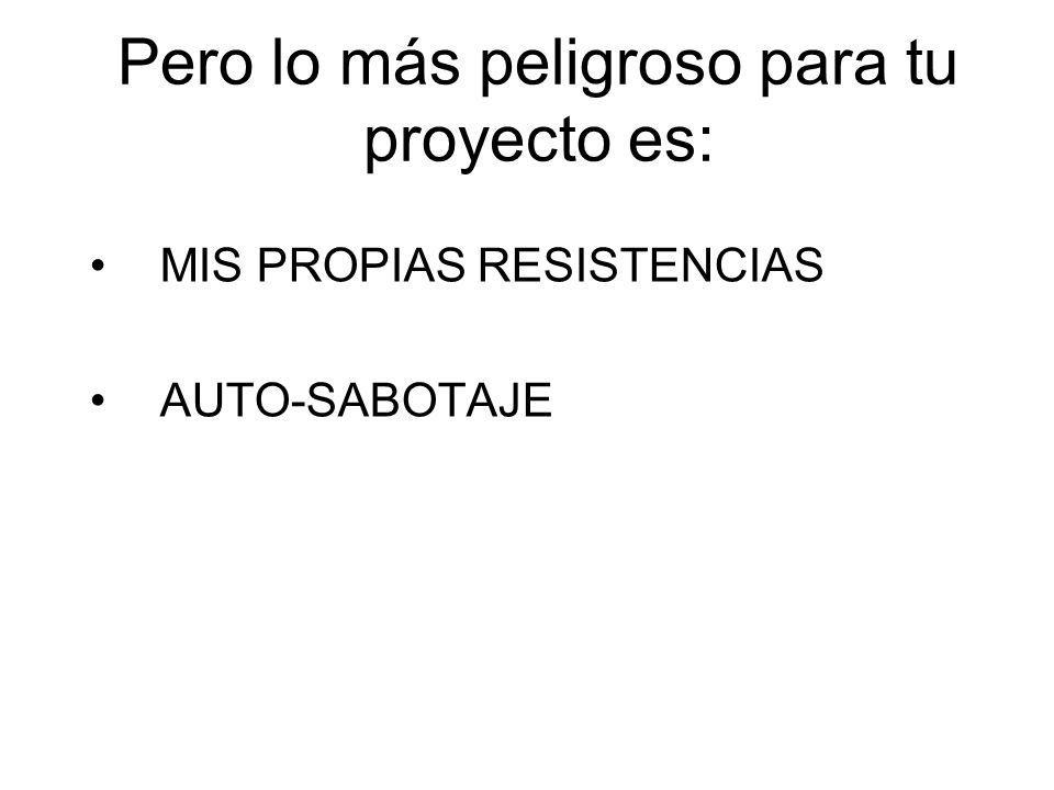 Pero lo más peligroso para tu proyecto es: MIS PROPIAS RESISTENCIAS AUTO-SABOTAJE