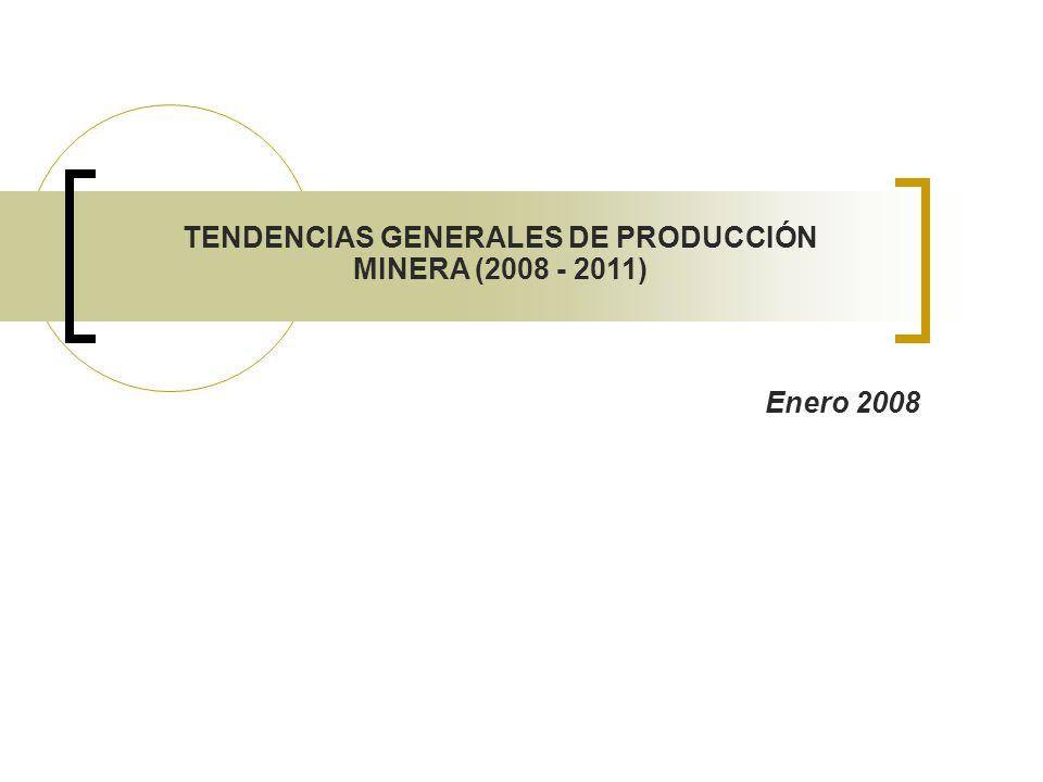 TENDENCIAS GENERALES DE PRODUCCIÓN MINERA (2008 - 2011) Enero 2008