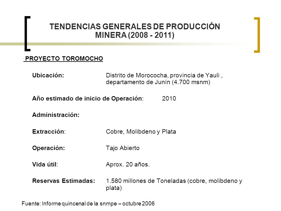 PROYECTO TOROMOCHO Ubicación: Distrito de Morococha, provincia de Yauli, departamento de Junín (4.700 msnm) Año estimado de inicio de Operación: 2010