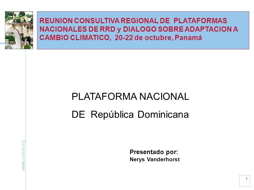 www.unisdr.org 1 REUNION CONSULTIVA REGIONAL DE PLATAFORMAS NACIONALES DE RRD y DIALOGO SOBRE ADAPTACION A CAMBIO CLIMATICO, 20-22 de octubre, Panamá PLATAFORMA NACIONAL DE República Dominicana Presentado por: Nerys Vanderhorst