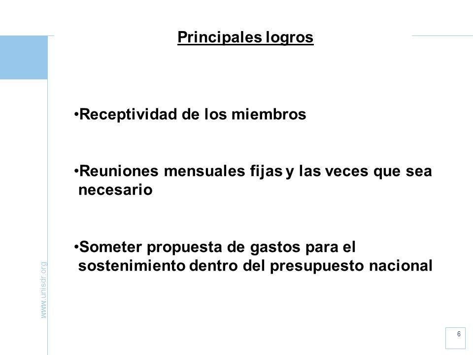 www.unisdr.org 6 Principales logros Receptividad de los miembros Reuniones mensuales fijas y las veces que sea necesario Someter propuesta de gastos para el sostenimiento dentro del presupuesto nacional
