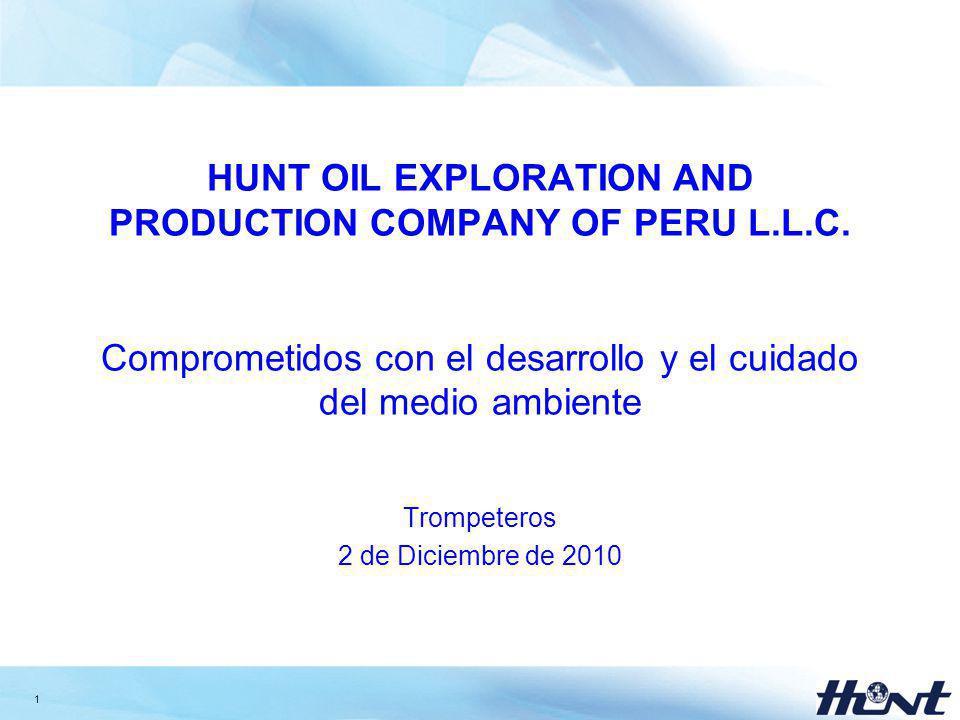 1 HUNT OIL EXPLORATION AND PRODUCTION COMPANY OF PERU L.L.C. Comprometidos con el desarrollo y el cuidado del medio ambiente Trompeteros 2 de Diciembr